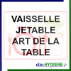 VAISSELLE JETABLE, ART DE LA TABLE USAGE UNIQUE